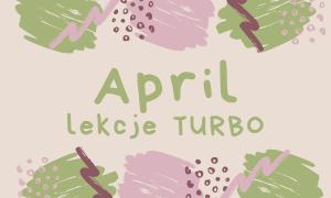 KWIECIEŃ 2021 - lekcje turbo